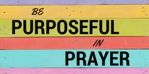 Am I ready for purposefeul prayer?